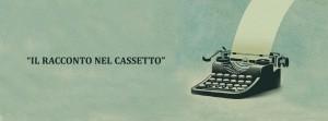 Racconto nel cassetto XVIII edizione: ecco i nomi degli scrittori finalisti